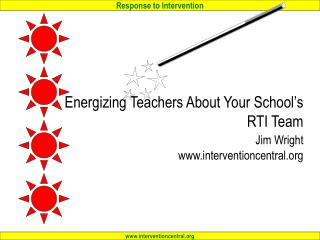Energizing Teachers About Your School's RTI Team Jim Wright www.interventioncentral.org