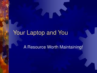 Your Laptop and You