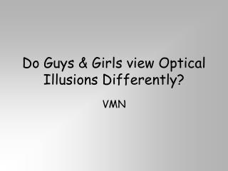Do Guys & Girls view Optical Illusions Differently?