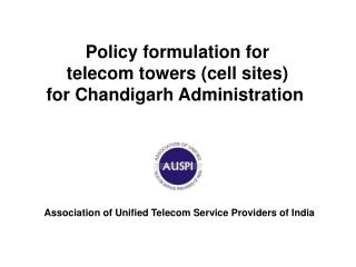Policy formulation for   telecom towers (cell sites)  for Chandigarh Administration