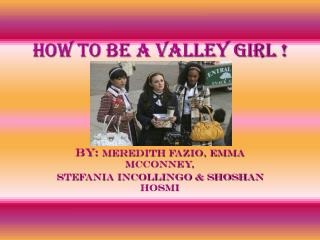 How to be a Valley girl !