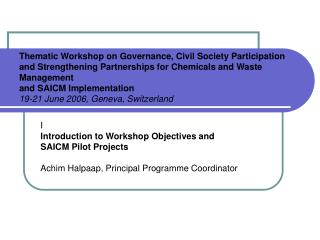 I Introduction to Workshop Objectives and  SAICM Pilot Projects