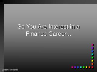 So You Are Interest in a Finance Career...