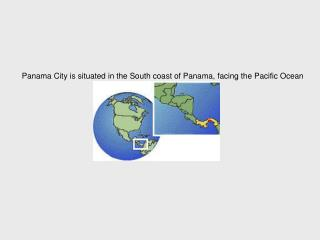 Panama City is situated in the South coast of Panama, facing the Pacific Ocean