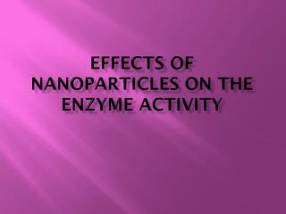 Effects of   nanoparticles  on the enzyme activity