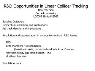 R&D Opportunities in Linear Collider Tracking  Dan Peterson Cornell University LCCOM 19-April-2002