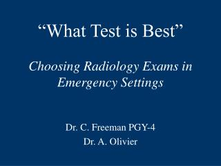 """What Test is Best"" Choosing Radiology Exams in Emergency Settings"
