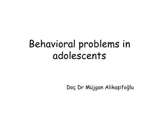 Behavioral problems in adolescents