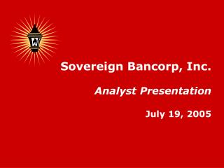 Sovereign Bancorp, Inc. Analyst Presentation July 19, 2005