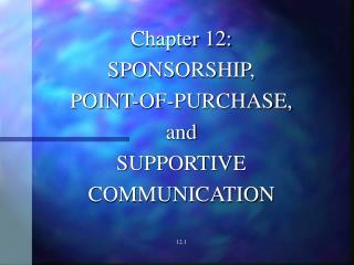 Chapter 12: SPONSORSHIP, POINT-OF-PURCHASE,  and  SUPPORTIVE COMMUNICATION 12.1