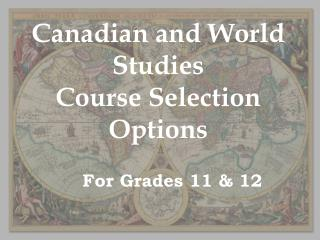 Canadian and World Studies Course Selection Options
