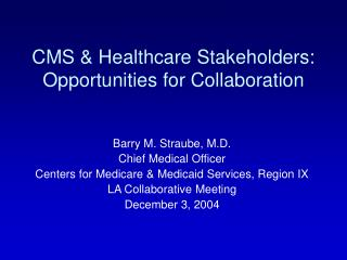CMS  Healthcare Stakeholders: Opportunities for Collaboration