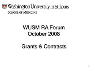 WUSM RA Forum October 2008 Grants & Contracts