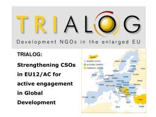 TRIALOG: Strengthening CSOs in EU12/AC for active engagement in Global Development