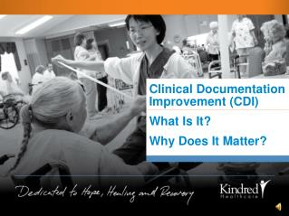 Clinical Documentation Improvement (CDI) What Is It? Why Does It Matter?