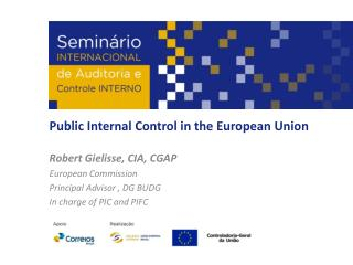 Public Internal Control in the European Union Robert Gielisse, CIA, CGAP European Commission