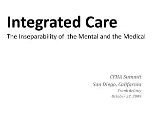 Integrated Care The Inseparability of  the Mental and the Medical