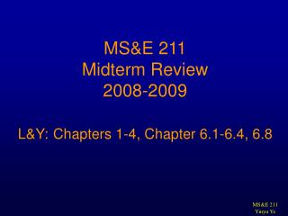 MS&E 211 Midterm Review 2008-2009 L&Y: Chapters 1-4, Chapter 6.1-6.4, 6.8