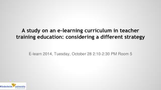 E-learn 2014, Tuesday , October 28 2:10-2:30  PM Room 5