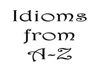 Idioms from A-Z