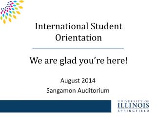 International Student Orientation We are glad you're here!