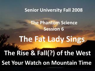 Senior University Fall 2008      The Phantom Science                 Session 6