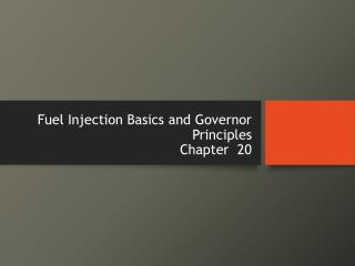 Fuel Injection Basics and Governor Principles Chapter  20