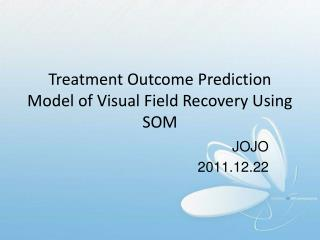 Treatment Outcome Prediction Model of Visual Field Recovery Using SOM