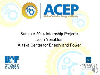 Summer 2014 Internship Projects John  Venables Alaska Center for Energy and Power