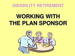 DISABILITY RETIREMENT WORKING WITH  THE PLAN SPONSOR