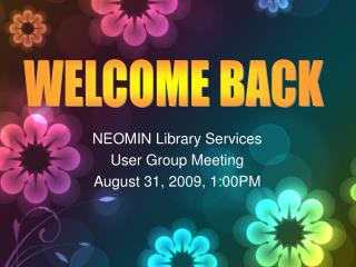 NEOMIN Library Services User Group Meeting August 31, 2009, 1:00PM