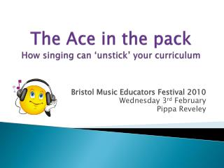 The Ace in the pack How singing can ' unstick ' your curriculum