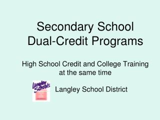 Secondary School  Dual-Credit Programs High School Credit and College Training at the same time