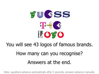 You will see 43 logos of famous brands. How many can you recognise? Answers at the end.