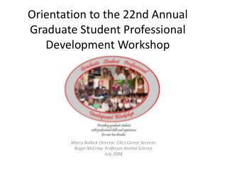 Orientation to the 22nd Annual Graduate Student Professional Development Workshop