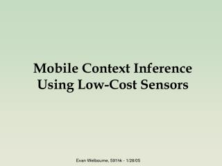 Mobile Context Inference  Using Low-Cost Sensors