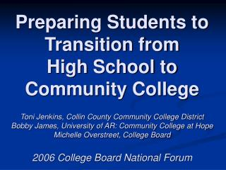 Preparing Students to Transition from  High School to  Community College  Toni Jenkins, Collin County Community College