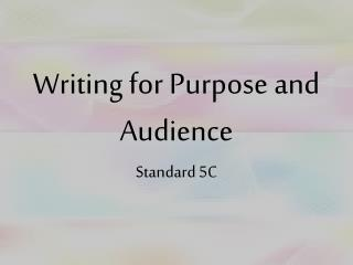 Writing for Purpose and Audience