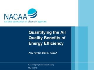 Quantifying the Air Quality Benefits of Energy Efficiency Amy Royden-Bloom, NACAA