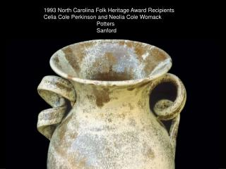 1993 North Carolina Folk Heritage Award Recipients Celia Cole Perkinson and Neolia Cole Womack        Potters        San