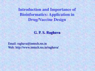 Introduction and Importance of Bioinformatics: Application in Drug/Vaccine Design G. P. S. Raghava