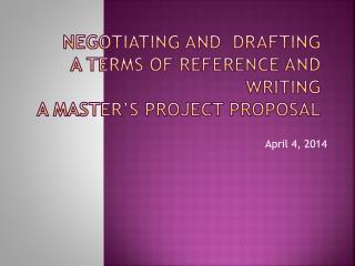 Negotiating  and   Drafting a Terms  of Reference and writing  a Master's Project Proposal
