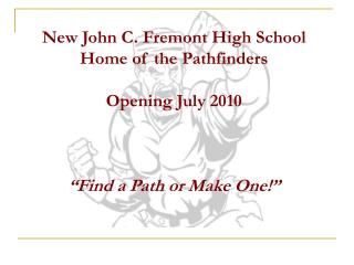 New John C. Fremont High School Home of the Pathfinders Opening July 2010