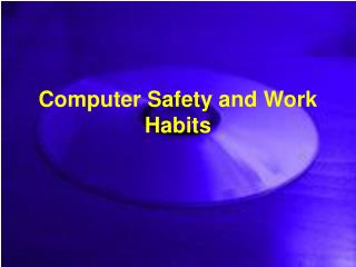 Computer Safety and Work Habits
