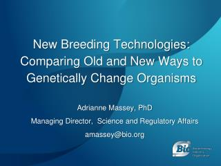New Breeding Technologies: Comparing Old and New Ways to Genetically Change Organisms