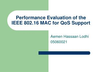 Performance Evaluation of the IEEE 802.16 MAC for QoS Support