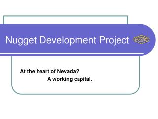 At the heart of Nevada?                     A working capital.