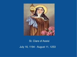 St. Clare of Assisi July 16, 1194 - August 11, 1253
