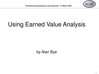 Using Earned Value Analysis by Alan Bye