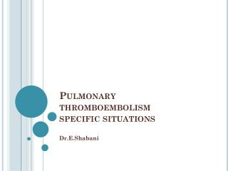 Pulmonary  thromboembolism specific situations